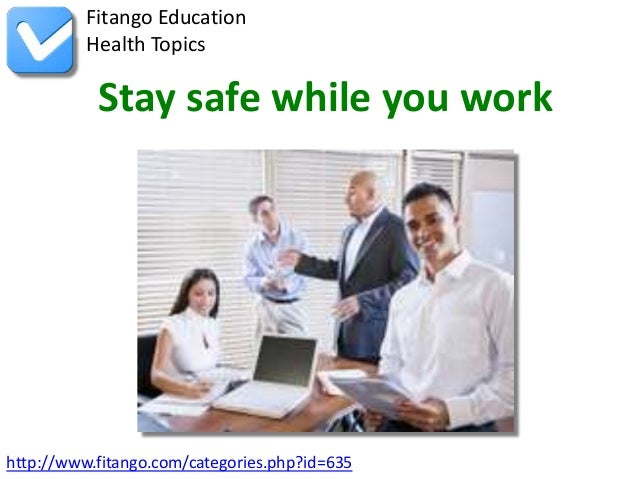 http://www.fitango.com/categories.php?id=635Fitango EducationHealth TopicsStay safe while you work