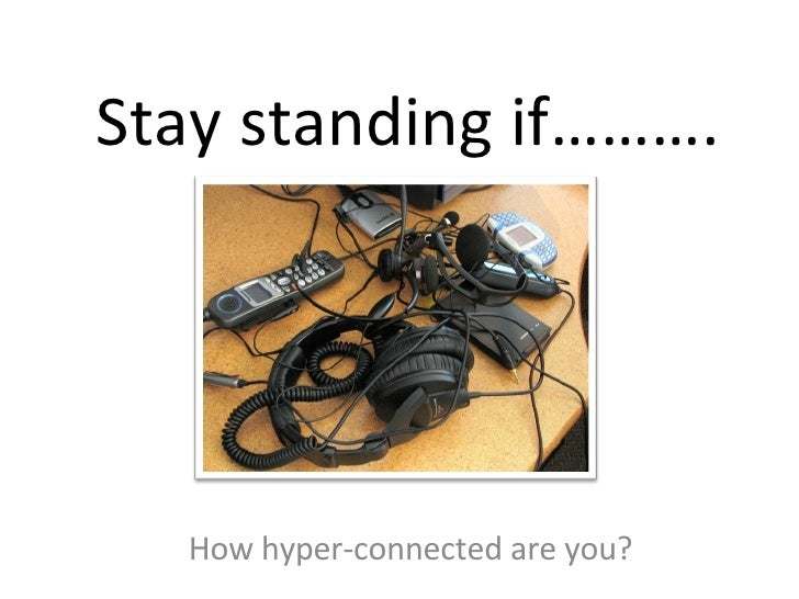 Stay standing if………. How hyper-connected are you?