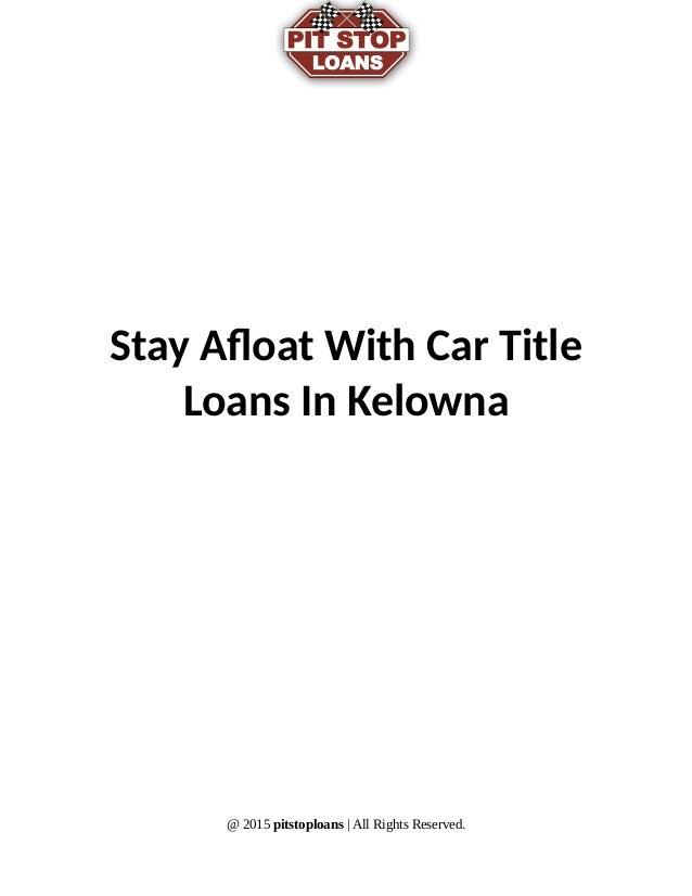 Stay afloat with car title loans in kelowna