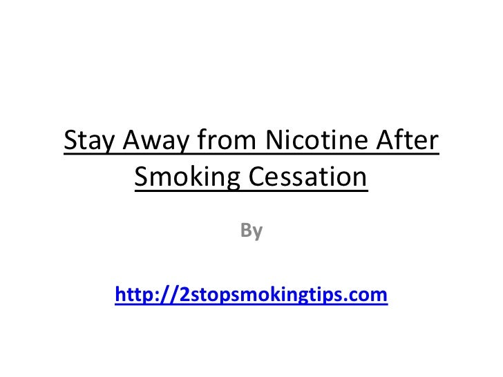 Stay away from nicotine after smoking cessation