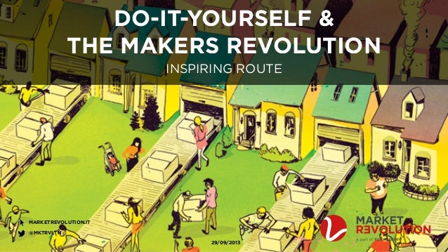 THE MAKERS REVOLUTION  MARKETREVOLUTION.IT  @MKTRVLTN  DO-IT-YOURSELF &  INSPIRING ROUTE  29/09/2013