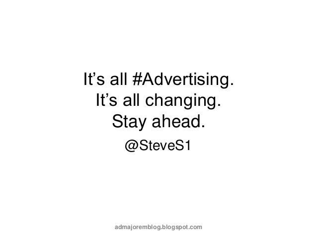 It's all #Advertising.   It's all changing.      Stay ahead.       @SteveS1    admajoremblog.blogspot.com