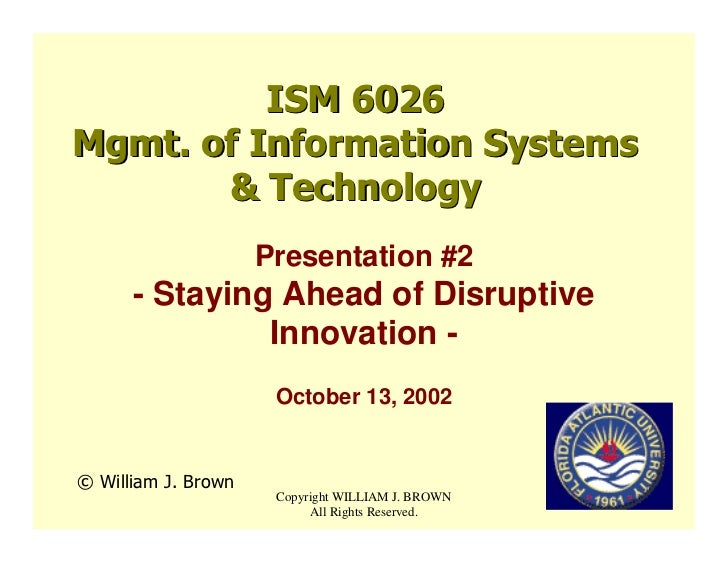 ISM 6026 Mgmt. of Information Systems        & Technology                      Presentation #2       - Staying Ahead of Di...