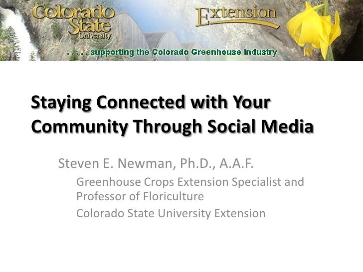 Staying Connected with Your Community Through Social Media<br />Steven E. Newman, Ph.D., A.A.F.<br />Greenhouse Crops Exte...