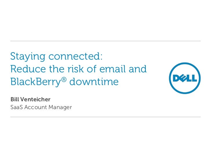 Staying connected:Reduce the risk of email andBlackBerry® downtimeBill VenteicherSaaS Account Manager