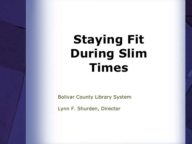 Staying Fit     During Slim       Times  Bolivar County Library System  Lynn F. Shurden, Director