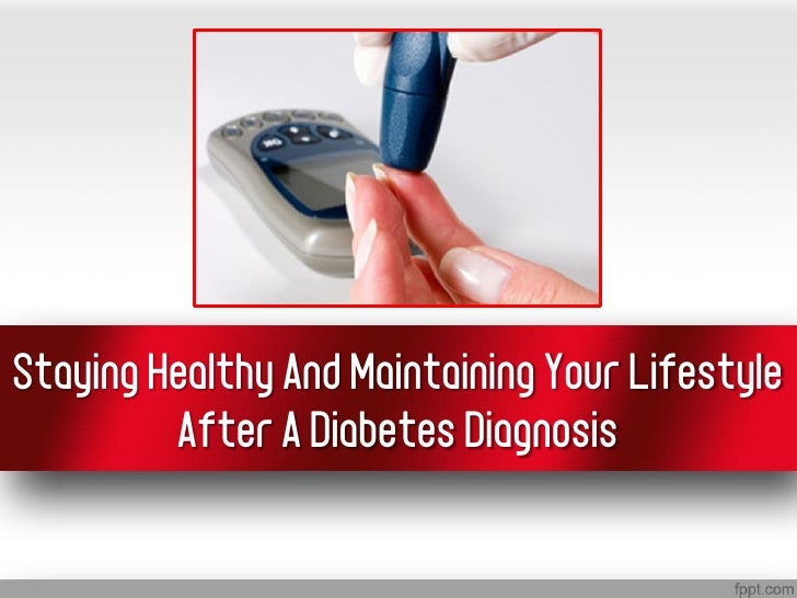 Staying Healthy And Maintaining Your Lifestyle After A Diabetes Diagnosis