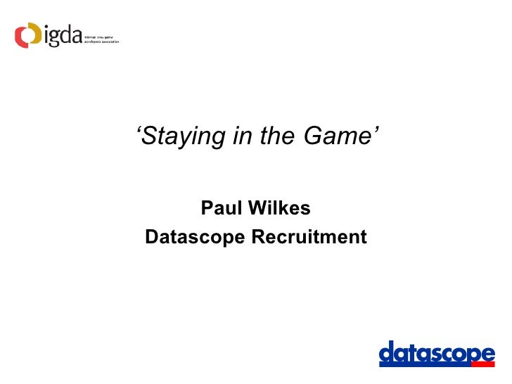 ' Staying in the Game' Paul Wilkes Datascope Recruitment