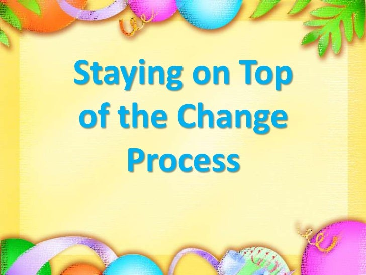 Staying on Topof the ChangeProcess<br />