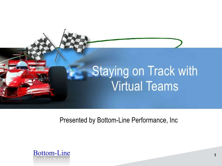 Staying on Track with Virtual Teams Presented by Bottom-Line Performance, Inc