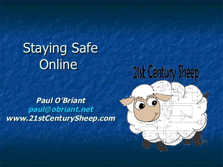 Staying Safe      Online      Paul O'Briant    paul@obriant.netwww.21stCenturySheep.com