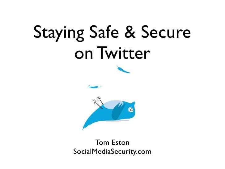 Staying Safe & Secure       on Twitter                Tom Eston      SocialMediaSecurity.com