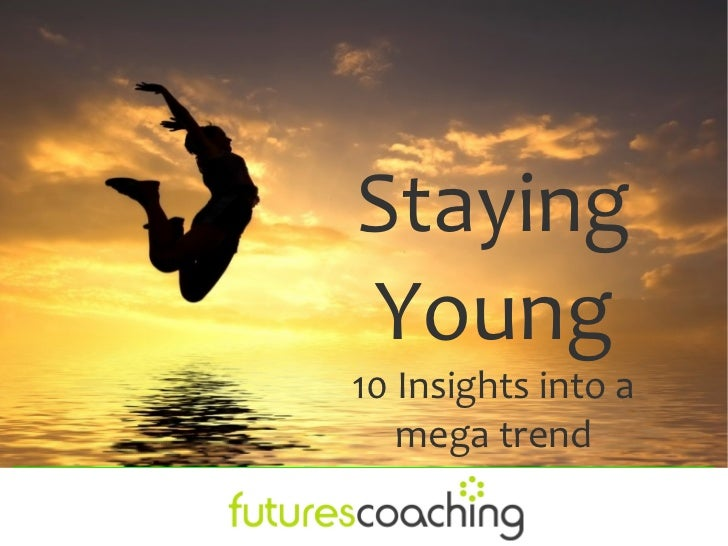 StayingYoung10 Insights into a   mega trend