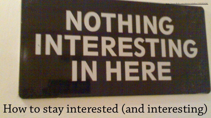 How to Stay Interested (and Interesting)
