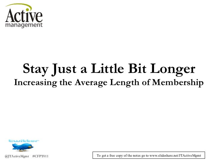 Stay Just a Little Bit Longer Increasing the Average Length of Membership