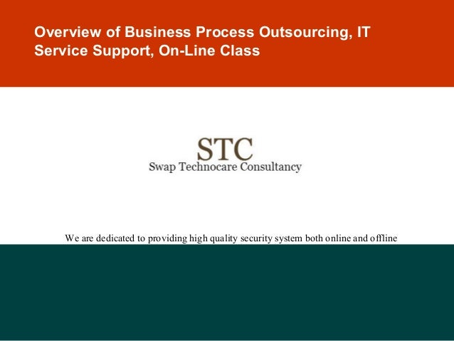 Overview of Business Process Outsourcing, IT Service Support, On-Line Class  We are dedicated to providing high quality se...