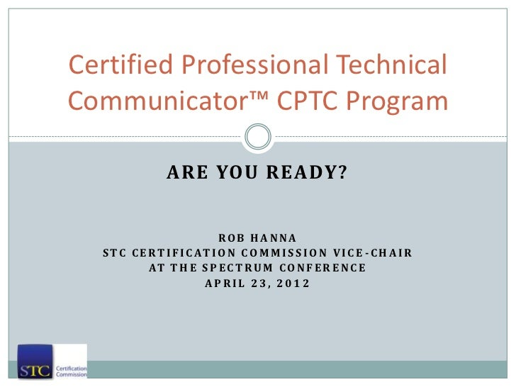 Certified Professional TechnicalCommunicator™ CPTC Program                ARE YOU READY?                             ROB H...