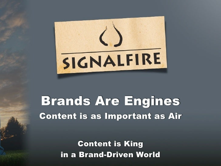 Brands Are EnginesContent is as Important as Air         Content is King    in a Brand-Driven World