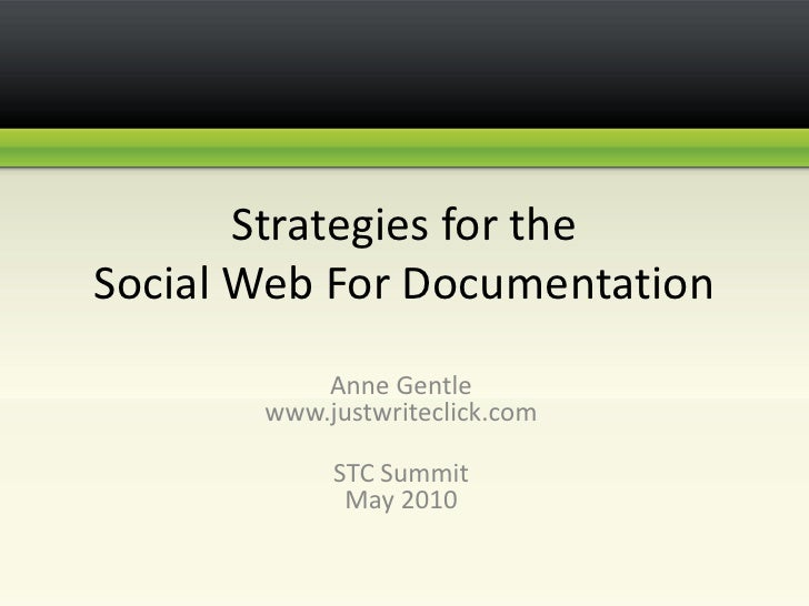 Strategies for the Social Web For Documentation <br />Anne Gentlewww.justwriteclick.com<br />STC Summit May 2010<br />