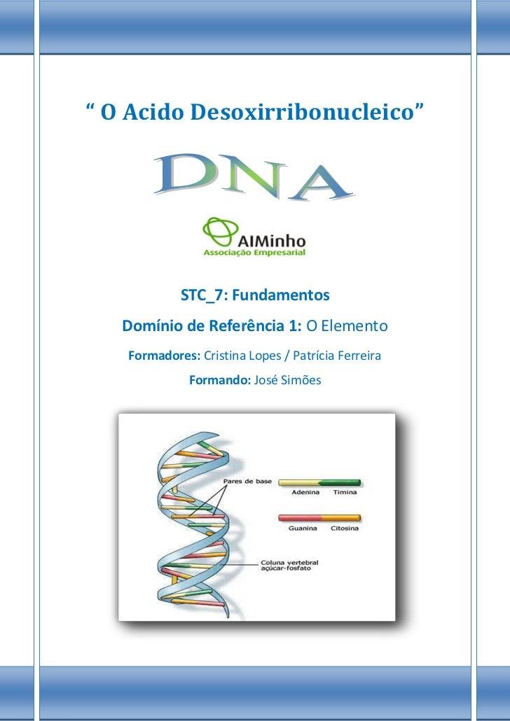 """"""" O Acido Desoxirribonucleico""""            STC_7: Fundamentos   Domínio de Referência 1: O Elemento   Formadores: Cristina ..."""
