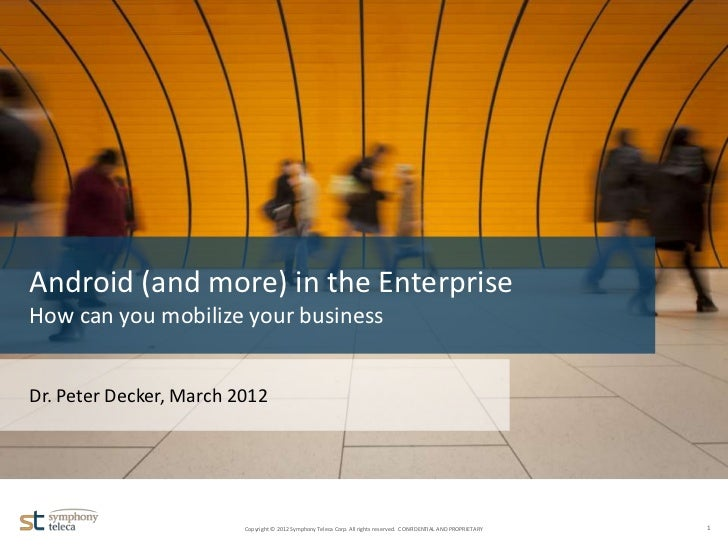 Android (and more) in the Enterprise  How can you mobilize your business  Dr. Peter Decker, March 2012NameDateVersion     ...