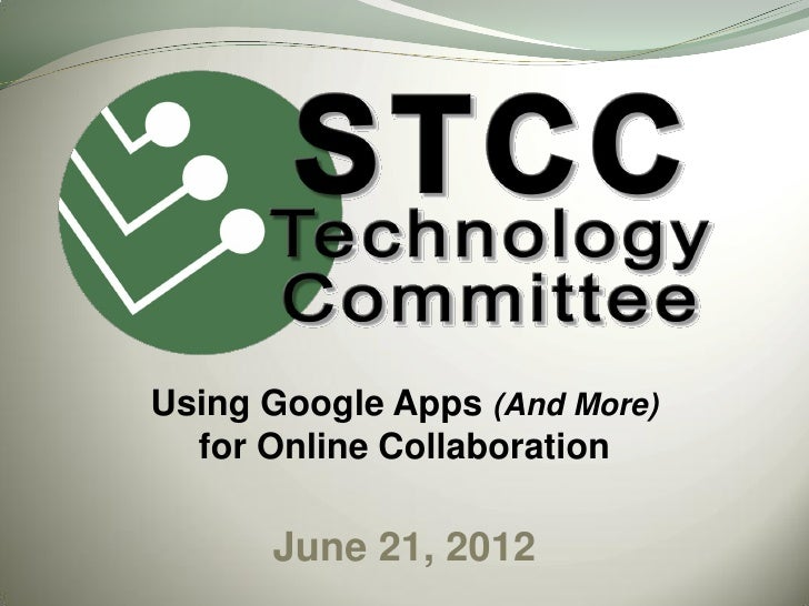Using Google Apps (And More)  for Online Collaboration      June 21, 2012