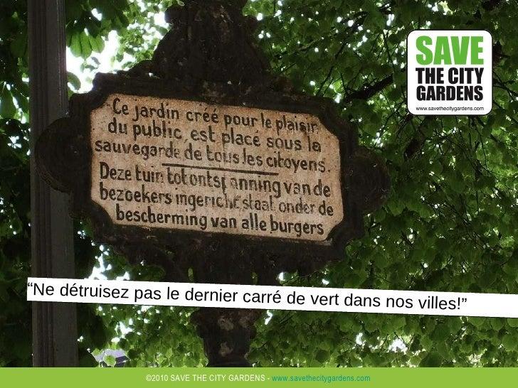 """"""" Ne détruisez pas le dernier carré de vert dans nos villes!"""""""