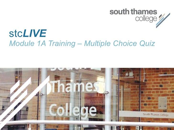 stc LIVE Module 1A Training – Multiple Choice Quiz