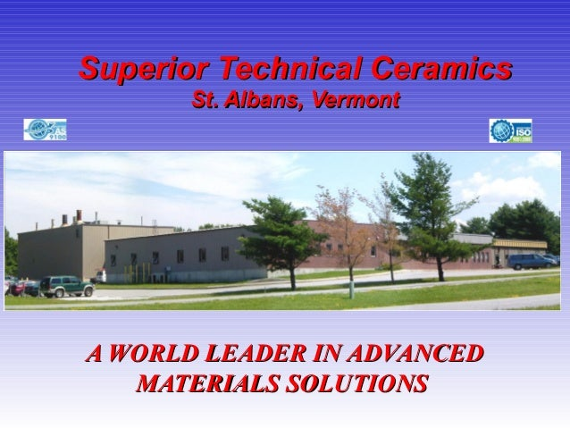 Superior Technical CeramicsSuperior Technical Ceramics St. Albans, VermontSt. Albans, Vermont A WORLD LEADER IN ADVANCEDA ...
