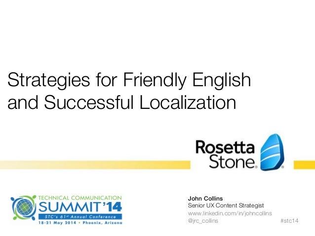 Strategies for Friendly English and Successful Localization  John Collins! Senior UX Content Strategist www.linkedin.com/i...