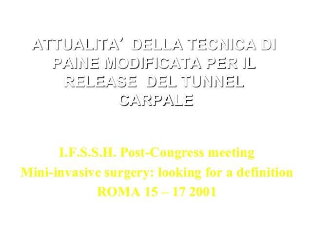 ATTUALITA' DELLA TECNICA DI PAINE MODIFICATA PER IL RELEASE DEL TUNNEL CARPALE I.F.S.S.H. Post-Congress meeting Mini-invas...