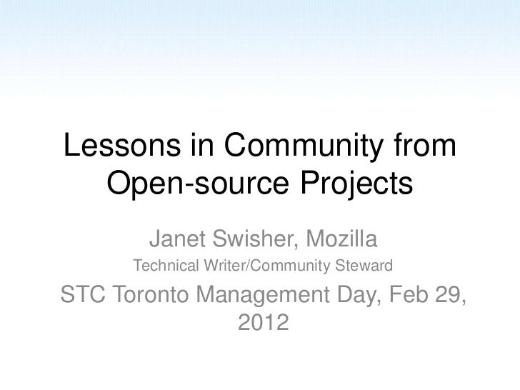 Lessons in Community from  Open-source Projects        Janet Swisher, Mozilla      Technical Writer/Community StewardSTC T...