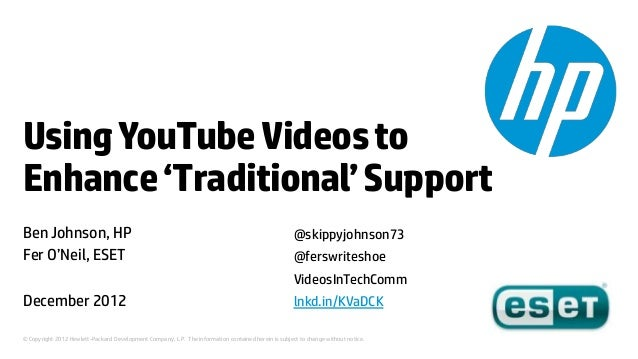 Using YouTube Videos toEnhance 'Traditional' SupportBen Johnson, HP                                                       ...
