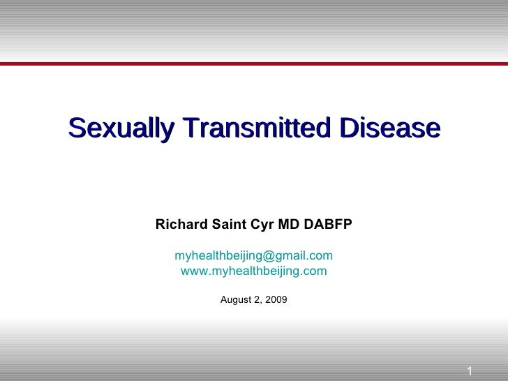 Sexually Transmitted Disease Richard Saint Cyr MD DABFP [email_address] www.myhealthbeijing.com August 2, 2009