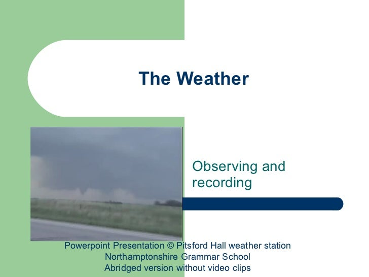 The Weather Observing and recording Powerpoint Presentation © Pitsford Hall weather station Northamptonshire Grammar Schoo...