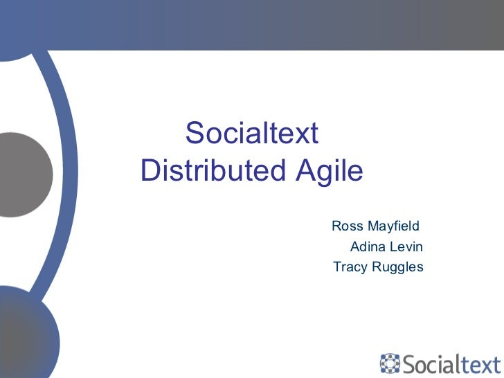 Socialtext Distributed Agile Ross Mayfield  Adina Levin Tracy Ruggles