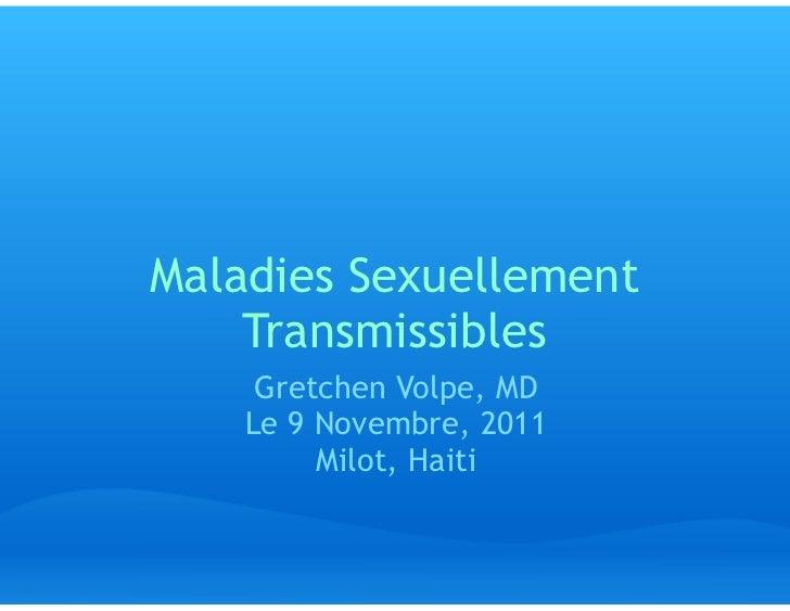 Maladies Sexuellement    Transmissibles     Gretchen Volpe, MD    Le 9 Novembre, 2011         Milot, Haiti