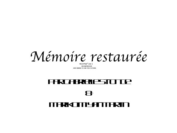 Mémoire restaurée              QuickTimeª and a                decompressor      are needed to see this picture.  P r a r ...
