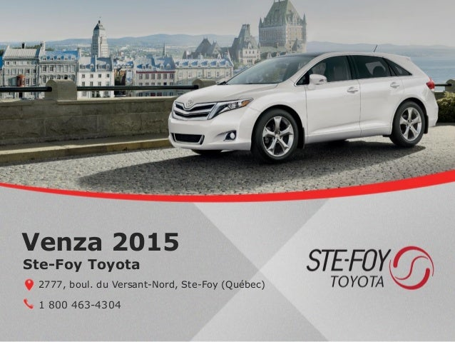 Venza 2015 1 800 463-4304 Ste-Foy Toyota 2777, boul. du Versant-Nord, Ste-Foy (Québec)