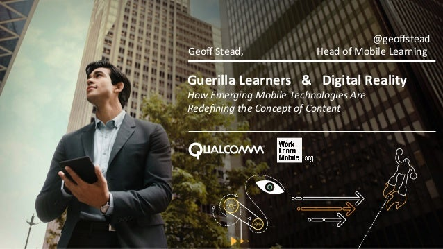Guerilla	   Learners	   	   	   &	   	   	   Digital	   Reality	    How	   Emerging	   Mobile	   Technologies	   Are	   	 ...