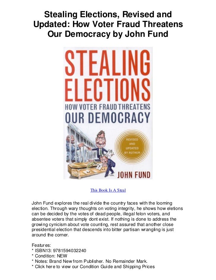 Stealing Elections, Revised andUpdated: How Voter Fraud Threatens   Our Democracy by John Fund                            ...