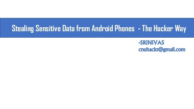 Stealing sensitive data from android phones   the hacker way