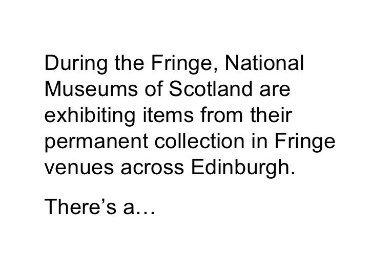 During the Fringe, National Museums of Scotland are exhibiting items from their permanent collection in Fringe venues acro...