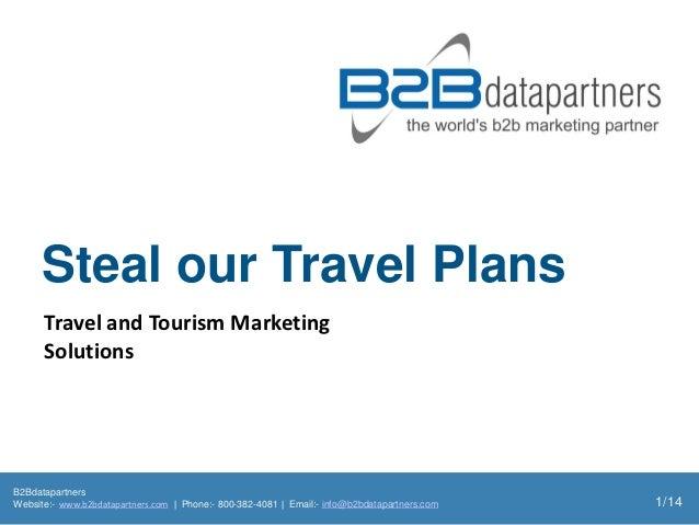 Steal our Travel Plans      Travel and Tourism Marketing      SolutionsB2BdatapartnersWebsite:- www.b2bdatapartners.com | ...
