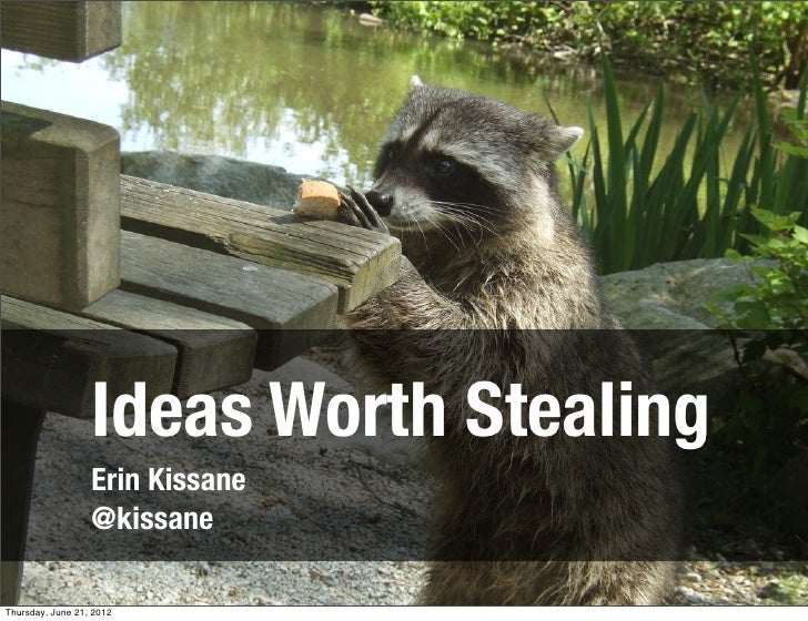 Ideas Worth Stealing                  Erin Kissane                  @kissaneThursday, June 21, 2012
