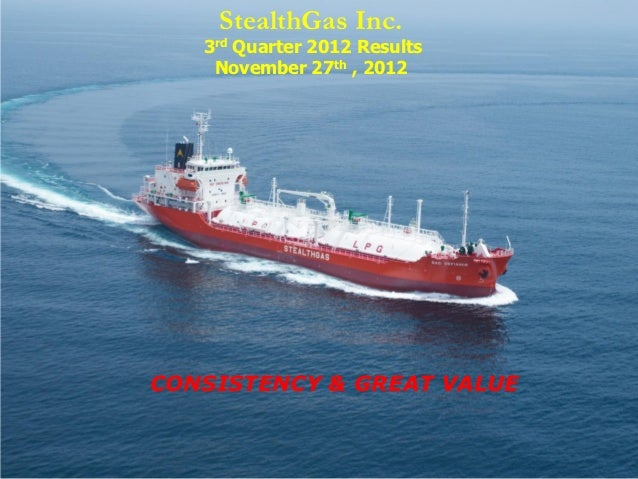 StealthGas Inc.   3rd Quarter 2012 Results    November 27th , 2012CONSISTENCY & GREAT VALUE
