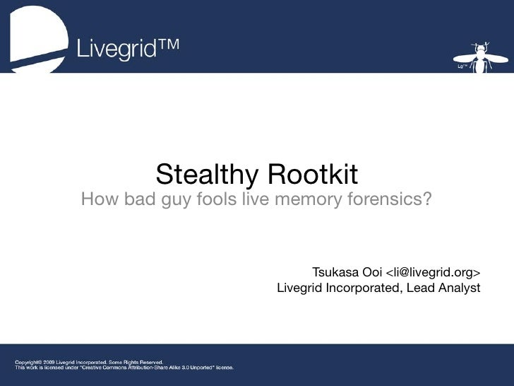 Stealthy Rootkit How bad guy fools live memory forensics?                               Tsukasa Ooi <li@livegrid.org>     ...