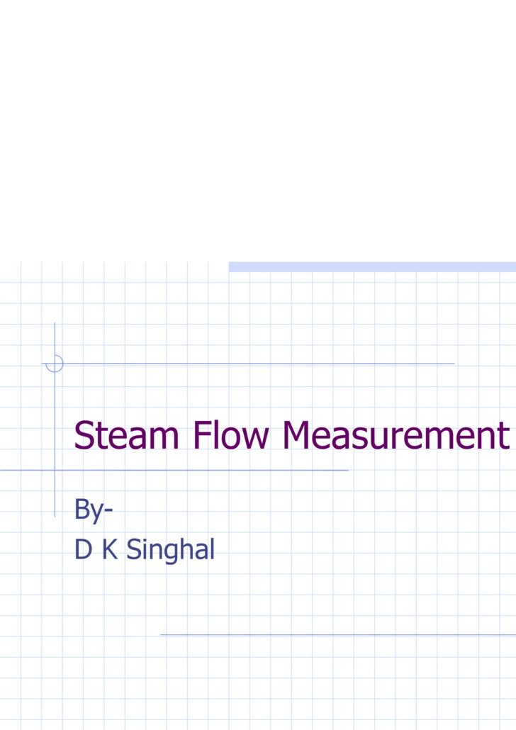 Steam Flow Measurement By- D K Singhal