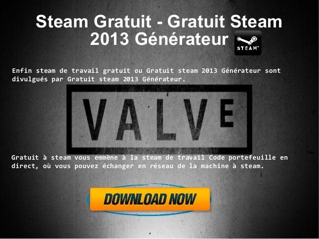 Steam Gratuit - Gratuit Steam2013 GénérateurEnfin steam de travail gratuit ou Gratuit steam 2013 Générateur sontdivulgués ...