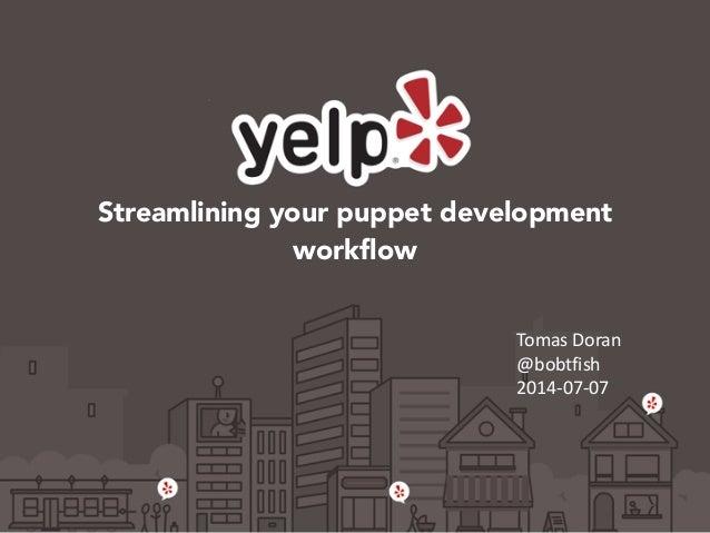Streamlining your puppet development workflow Tomas  Doran   @bobtfish   2014-‐07-‐07